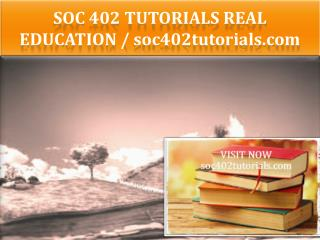 SOC 402 TUTORIALS Real Education / soc402tutorials.com