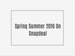 Spring Summer 2016 On Snapdeal