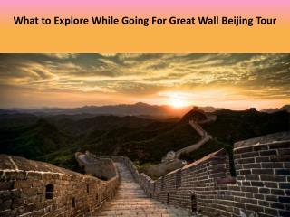 What to Explore While Going For Great Wall Beijing Tour