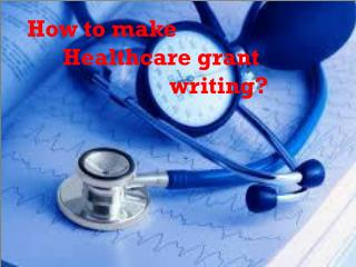 How to make Healthcare grant writing?