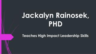 Jackalyn Rainosek PHD Teaches High Impact Leadership Skills