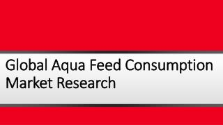Global Aqua Feed Consumption Market Research Report