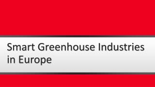Smart Greenhouse Industries in Europe and the Business Forecasting for Market 2016-2021