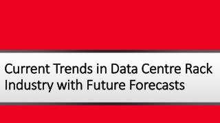 Current Trends in Data Center Rack Industry with future Forecast