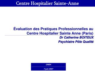 valuation des Pratiques Professionnelles au Centre Hospitalier Sainte Anne Paris Dr Catherine BOITEUX Psychiatre P le Q