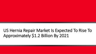 US Hernia Repair Market Is Expected To Rise To Approximately $1.2 Billion By 2021
