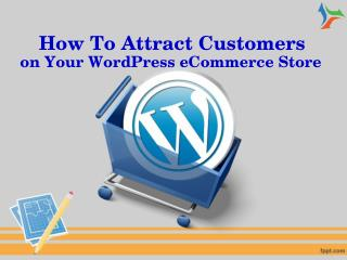 How To Attract Customers on Your WordPress eCommerce Store