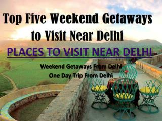 Places to Visit Near Delhi - Weekend Getways From Delhi - One Day Trip From Delhi