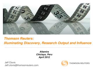 Thomson Reuters: Illuminating Discovery, Research Output and Influence