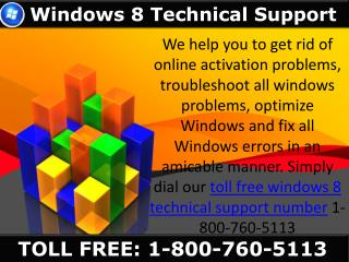 Call @ 1-800-760-5113 for getting Windows 8 Technical Support