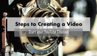 Steps to Creating a Video