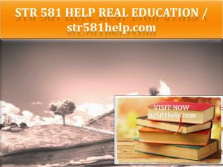 STR 581 HELP Real Education / str581help.com