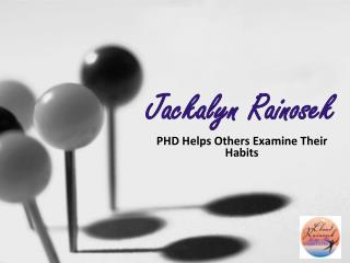 Jackalyn Rainosek PHD Helps Others Examine Their Habits