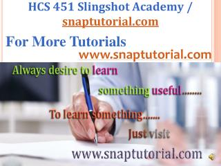 HCS 451 Slingshot Academy / Snaptutorial.com