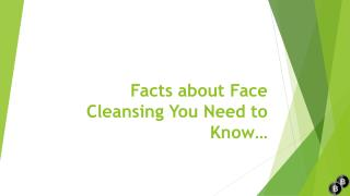 Facts about face cleansing you need to know