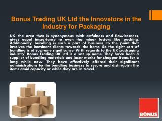 Bonus Trading UK Ltd the Innovators in the Industry for Packaging