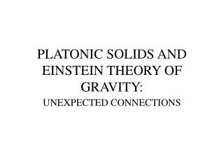 PLATONIC SOLIDS AND EINSTEIN THEORY OF GRAVITY: