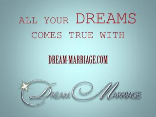 All your dreams comes true with dream-marriage.com