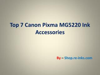 Top 7 Canon Pixma MG5220 Ink Accessories by Shop.re-inks.com