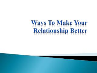 Ways To Make Your Relationship Better
