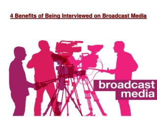 4 Benefits of Being Interviewed on Broadcast Media