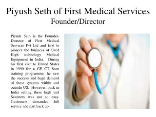 Piyush Seth of First Medical Services - Director