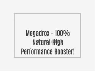 Megadrox - 100% Natural High Performance Booster!