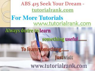 ABS 415 Course Seek Your Dream / tutorialrank.com