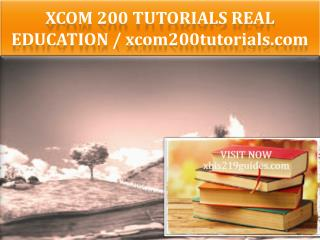 XCOM 200 TUTORIALS Real Education / xcom200tutorials.com