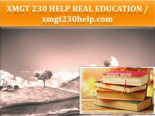 XMGT 230 HELP Real Education / xmgt230help.com