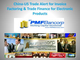 China-US Trade Alert for Invoice Factoring & Trade Finance for Electronic Products