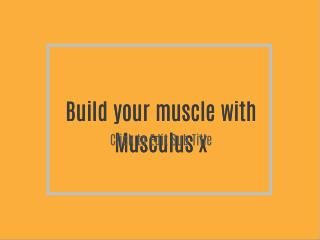 Build your muscle with Musculus x