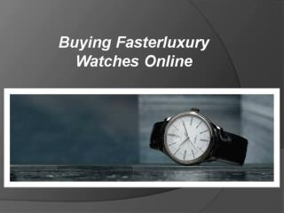 Buying Fasterluxury Watches Online