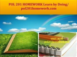POL 201 HOMEWORK Learn by Doing/ pol201homework.com