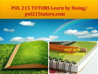 POL 215 TUTORS Learn by Doing/ pol215tutors.com