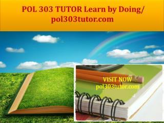 POL 303 TUTOR Learn by Doing/ pol303tutor.com