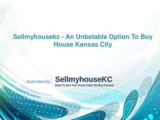 Sellmyhousekc - An Unbetable Option To Buy House Kansas City