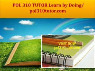 POL 310 TUTOR Learn by Doing/ pol310tutor.com