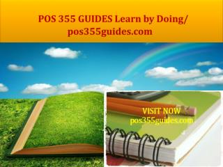 POS 355 GUIDES Learn by Doing/ pos355guides.com