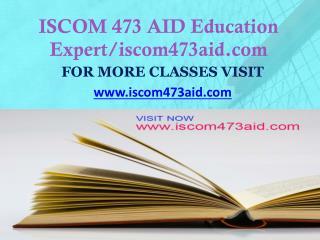 ISCOM 473 AID Education Expert-iscom473aid.com