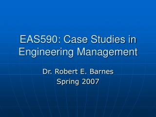 EAS590: Case Studies in Engineering Management