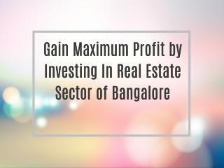 Gain Maximum Profit by Investing In Real Estate Sector of Bangalore