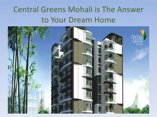 Central Greens Mohali is The Answer to Your Dream Home