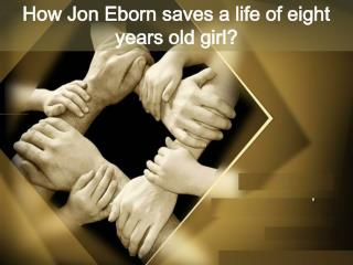 How Jon Eborn saves life of eight-year-old girl