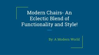 Modern Chairs- An Eclectic Blend of Functionality and Style!