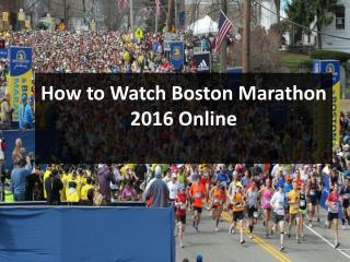 How to watch Boston Marathon 2016 Online