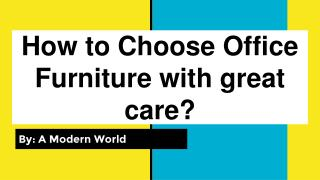 How to Choose Office Furniture with great care?