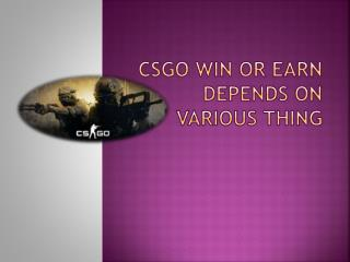 CSGO win or earn depends on various thing