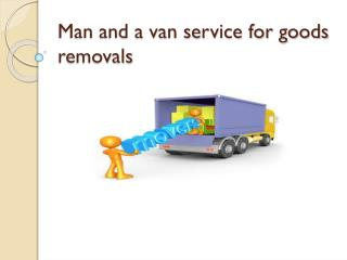 Man and a van service for goods removals
