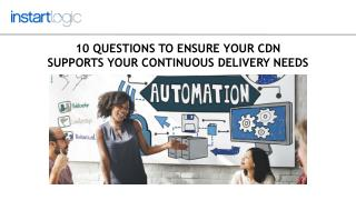 10 Questions To Ensure Your Cdn Supports Your Continuous Delivery Needs
